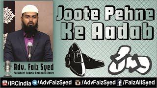 Joote Pehanne Ke Aadaab - Etiquettes Of Wearing Footwear By Adv. Faiz Syed