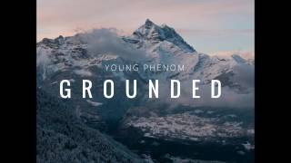 Young Phenom - Grounded