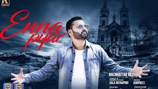 Enna Pyar Nachhatar Gill  Full Video Song New Punjabi Songs 2017 Rv