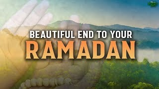 HAVING A BEAUTIFUL END TO RAMADAN