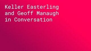 KEYNOTE: Keller Easterling and Geoff Manaugh in Conversation (SPAN NYC 2015)