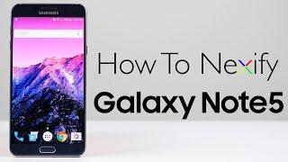 How To Make Galaxy Note 5 Feel Like A Nexus