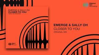 Emerge & Sally Oh - Closer To You ( Original Mix ) *OUT NOW*