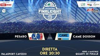 Quarti Final Eight | Pesaro vs Came Dosson