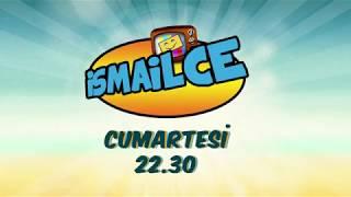 İSMAİLCE -  CUMARTESİ 22.30