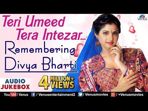 Teri Umeed Tera Intezar - Remembering Divya Bharti : Bollywood Romantic Hits || Audio Jukebox