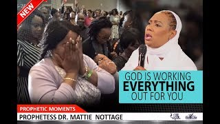 PROPHETIC MOMENT: GOD IS WORKING EVERYTHING OUT FOR YOU||PROPHETESS MATTIE NOTTAGE