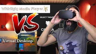 MEDIA PLAYER EN VR | Whirligig VS Virtual Desktop (sur Oculus Rift)
