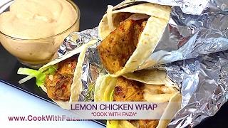 LEMON CHICKEN WRAP - لیمون چکن ریپ - लेमन चिकन व्रैप *COOK WITH FAIZA*