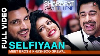 Selfiyaan Full Video | Sharafat Gayi Tel Lene | Meet Bros Anjjan feat. Khushboo Grewal l HD