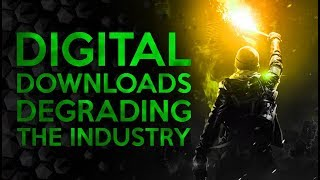 Digital Downloads Are Degrading The Gaming Industry
