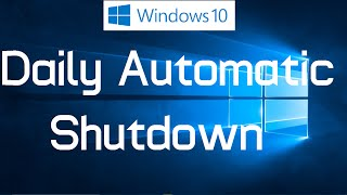 How to schedule daily automatic shutdown in Windows 10 - Simple Method