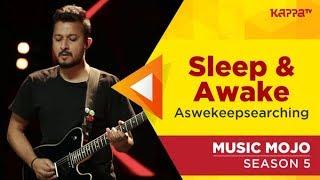 Sleep//Awake - aswekeepsearching - Music Mojo Season 5 - Kappa TV