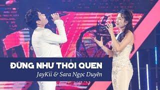 JayKii ft. Sara | ĐỪNG NHƯ THÓI QUEN (Live) - Official