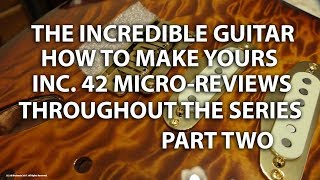 The Incredible Guitar PART TWO - Making Yours & 42 MICRO-REVIEWS in the Series - tonymckenzie-com