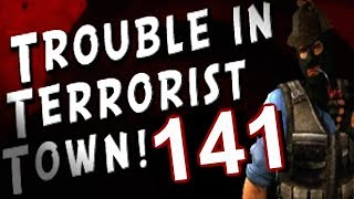 Trouble in Terrorist Town...with Friends! (Part 141)