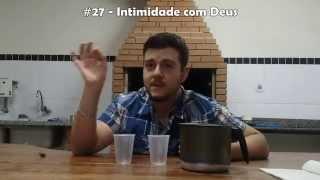 #27- Intimidade com Deus