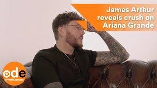 James Arthur reveals crush on Ariana Grande