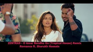 ZENTRAS   O Amar Bondhu Go Tropical House   Romance ft  Sharukh Hossain
