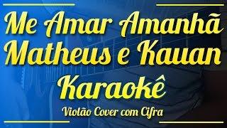 Me Amar Amanhã - Matheus e Kauan - Karaokê ( Violão cover com cifra )