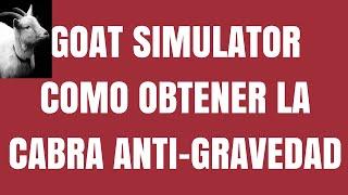 [Goat Simulator] Como obtener la cabra anti gravedad
