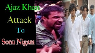 Ajaz Khan Attack To Sonu Nigam  || Hyderabadi Stars
