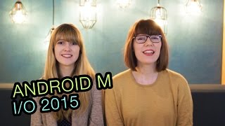 IT'S ANDROID M TIME! + News from I/O 2015