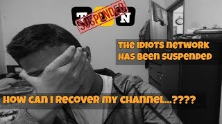 """why my channel has been suspended?? how to recover suspended channel? By """" The Idiots Network"""""""