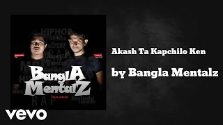 Bangla Mentalz - Akash Ta Kapchilo Ken (AUDIO)