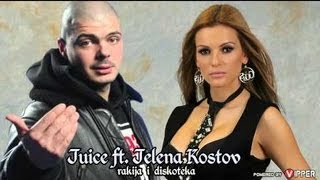 JUICE feat JELENA KOSTOV - RAKIJA I DISKOTEKA  (MP3 VERSION 2013) + TEKST