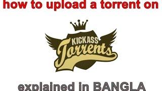 How to upload a torrent on kickass torrent/kat (in BANGLA)