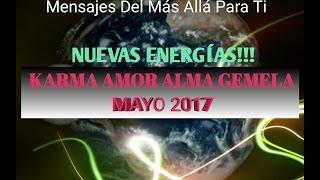 KARMA AMOR ALMAS GEMELAS MAYO 2017 NUEVAS ENERGÍAS
