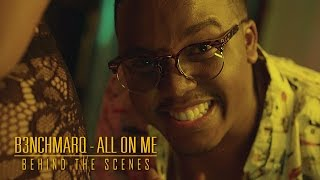 B3nchMarQ - All On Me (Behind the Scenes)