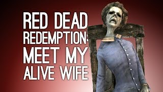 Let's Play Red Dead Redemption: MEET MY DEFINITELY ALIVE WIFE - Episode 25