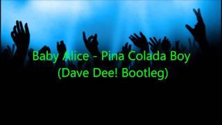 Baby Alice - Pina Colada Boy (Dave Dee! Bootleg)
