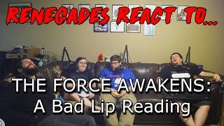 Renegades React to... THE FORCE AWAKENS: A Bad Lip Reading