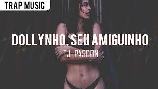 Dollynho, seu amiguinho (Trap Remix - TJ PA5CON)
