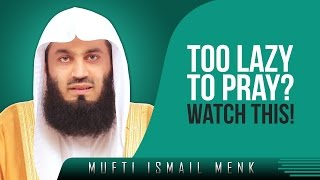 Too Lazy To Pray? - Watch This! ᴴᴰ ┇ Amazing Reminder ┇ by Mufti Ismail Menk ┇ TDR Production ┇