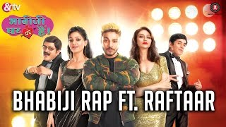 BhabiJi Rap Song | Raftaar | Anmol Malik | Bhabiji Ghar Par Hain presented by &TV