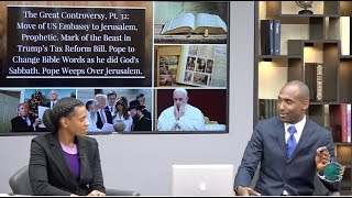 GC32:US Embassy Moves 2 Jerusalem,Prophetic.Steps to MOB in Trump's Tax Bill.Pope:Change Bible Words