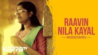 Raavin Nila Kayal - Lakshmi Jayakrishnan - Moodtapes - Kappa TV