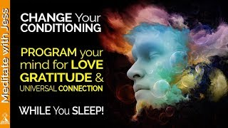 LOVE, GRATITUDE Affirmations While You SLEEP! Program Your Mind For Universal Connection.  POWERFUL!