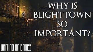 Why Blighttown Really Matters (Dark Souls) - Writing on Games