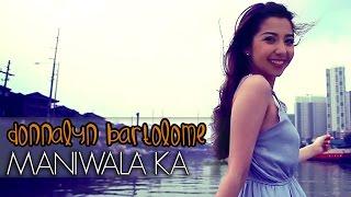 Donnalyn Bartolome - Maniwala Ka [Official Music Video]