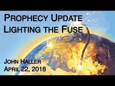 2018 04 22 John Haller s Prophecy Update Lighting the Fuse