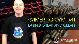 Gamer to Gym Rat Part 8 - Eating Cheap and Clean