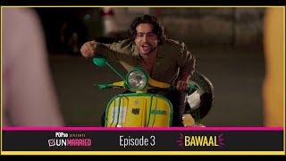 Unmarried | Episode - 3 Bawaal | Webseries | POPxo