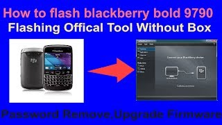 How to flash blackberry bold 9790 Flashing Offical Tool Without Box Fix Password ,Upgrade Firmware