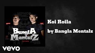 Bangla Mentalz - Koi Roila (AUDIO)