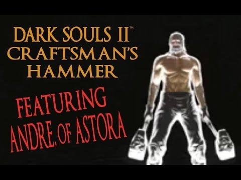 Dark Souls 2 Craftsman's Hammer ft. Andre, of Astora